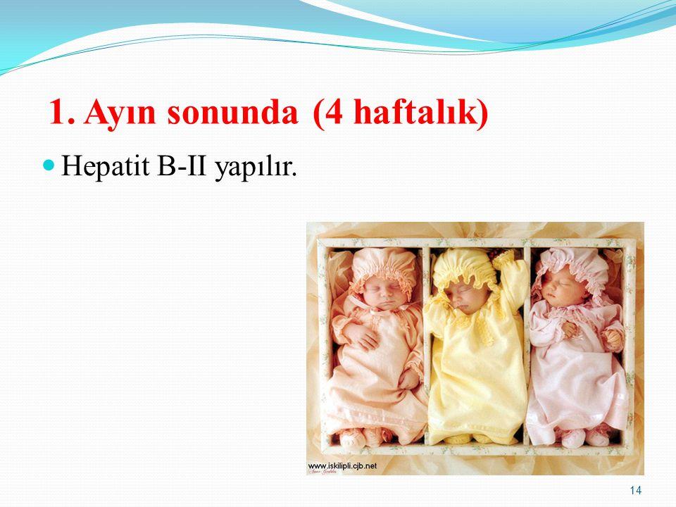 1. Ayın sonunda (4 haftalık) Hepatit B-II yapılır. 14