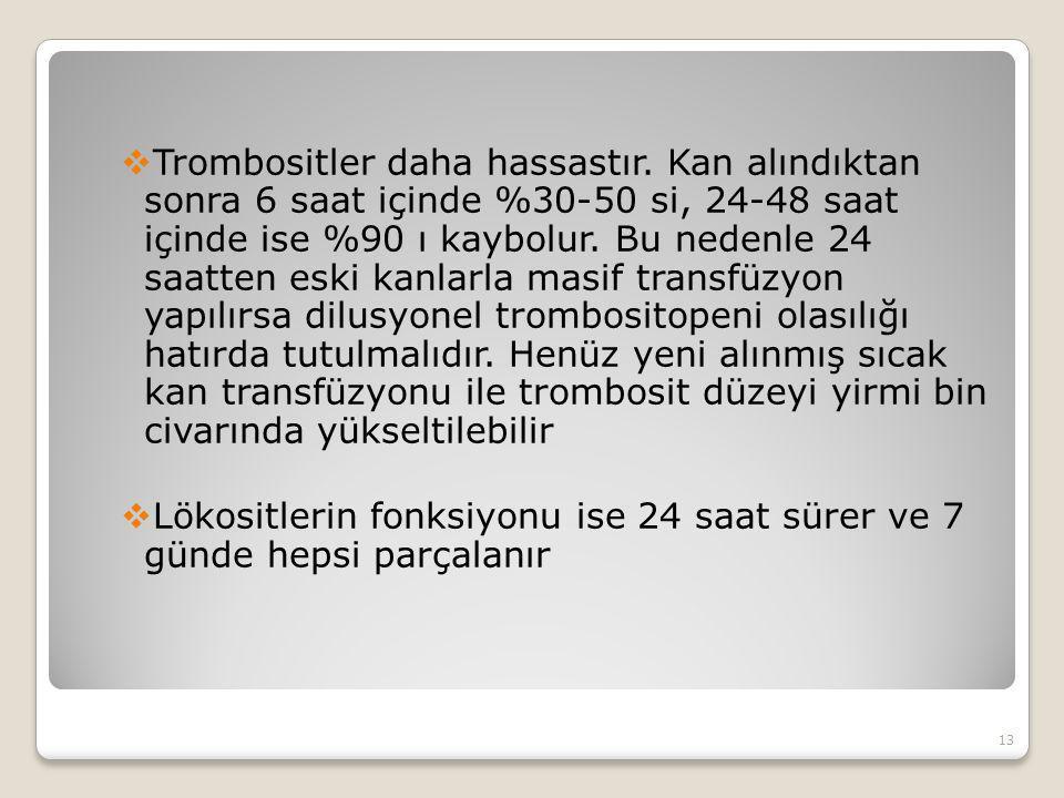 Trombositler daha hassastır.