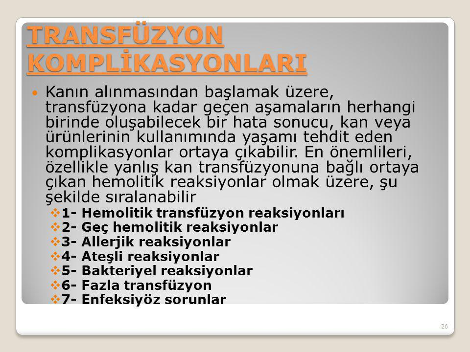 TRANSFÜZYON KOMPLİKASYONLARI Kanın alınmasından başlamak üzere, transfüzyona kadar geçen aşamaların herhangi birinde oluşabilecek bir hata sonucu, kan