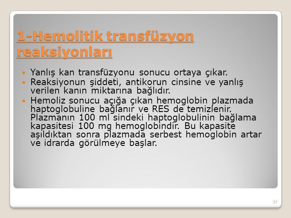 1-Hemolitik transfüzyon reaksiyonları Yanlış kan transfüzyonu sonucu ortaya çıkar.
