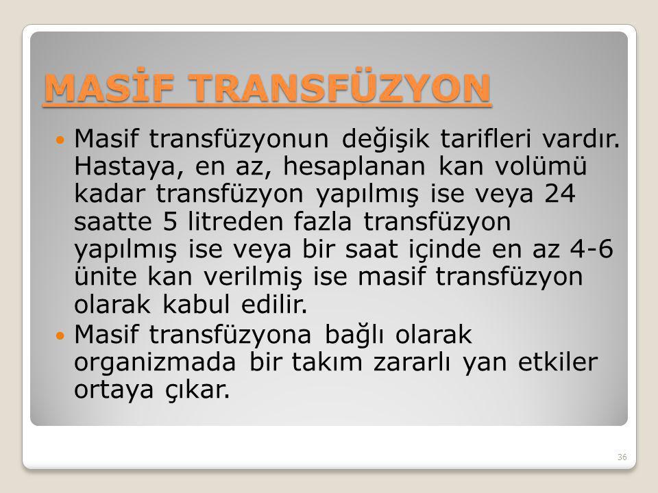 MASİF TRANSFÜZYON Masif transfüzyonun değişik tarifleri vardır. Hastaya, en az, hesaplanan kan volümü kadar transfüzyon yapılmış ise veya 24 saatte 5