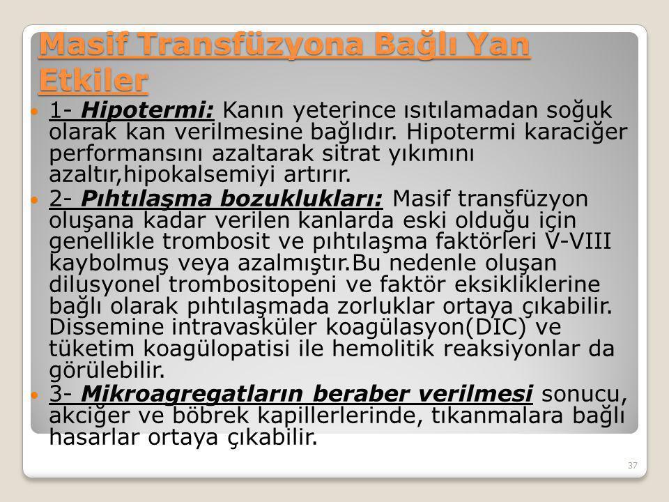 Masif Transfüzyona Bağlı Yan Etkiler 1- Hipotermi: Kanın yeterince ısıtılamadan soğuk olarak kan verilmesine bağlıdır. Hipotermi karaciğer performansı