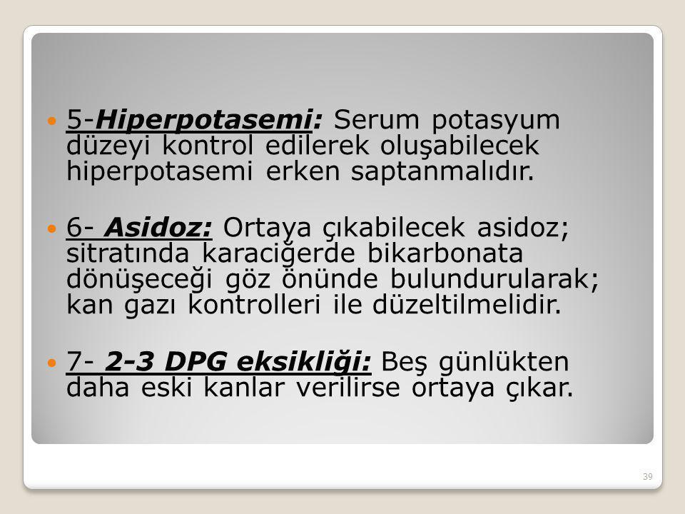 5-Hiperpotasemi: Serum potasyum düzeyi kontrol edilerek oluşabilecek hiperpotasemi erken saptanmalıdır. 6- Asidoz: Ortaya çıkabilecek asidoz; sitratın
