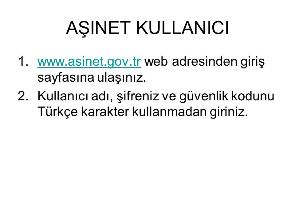AŞINET KULLANICI 1.www.asinet.gov.tr web adresinden giriş sayfasına ulaşınız.www.asinet.gov.tr 2.Kullanıcı adı, şifreniz ve güvenlik kodunu Türkçe kar