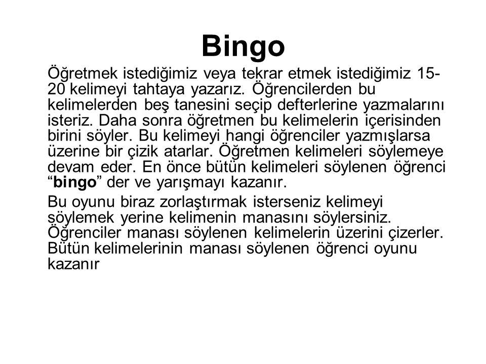 Bingo Öğretmek istediğimiz veya tekrar etmek istediğimiz 15- 20 kelimeyi tahtaya yazarız.