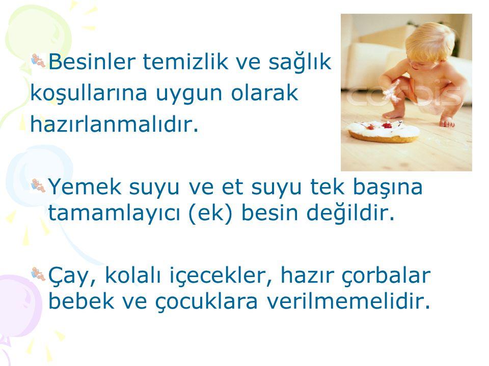 Besinler temizlik ve sağlık koşullarına uygun olarak hazırlanmalıdır. Yemek suyu ve et suyu tek başına tamamlayıcı (ek) besin değildir. Çay, kolalı iç