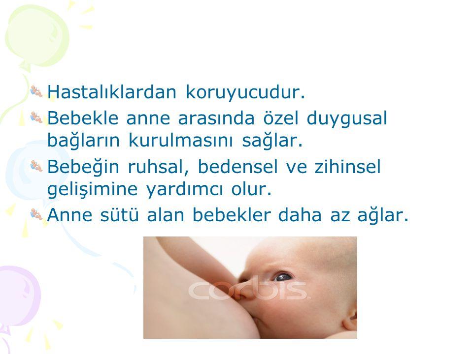 Hastalıklardan koruyucudur. Bebekle anne arasında özel duygusal bağların kurulmasını sağlar. Bebeğin ruhsal, bedensel ve zihinsel gelişimine yardımcı
