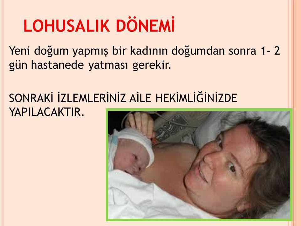 Yeni doğum yapmış bir kadının doğumdan sonra 1- 2 gün hastanede yatması gerekir. SONRAKİ İZLEMLERİNİZ AİLE HEKİMLİĞİNİZDE YAPILACAKTIR.