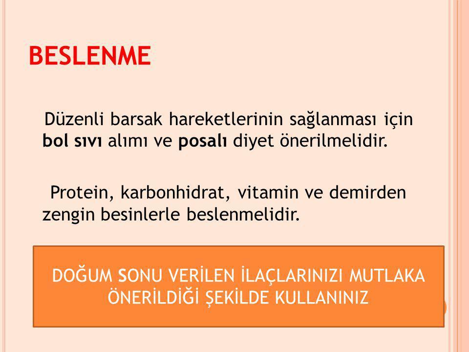 BESLENME Düzenli barsak hareketlerinin sağlanması için bol sıvı alımı ve posalı diyet önerilmelidir. Protein, karbonhidrat, vitamin ve demirden zengin