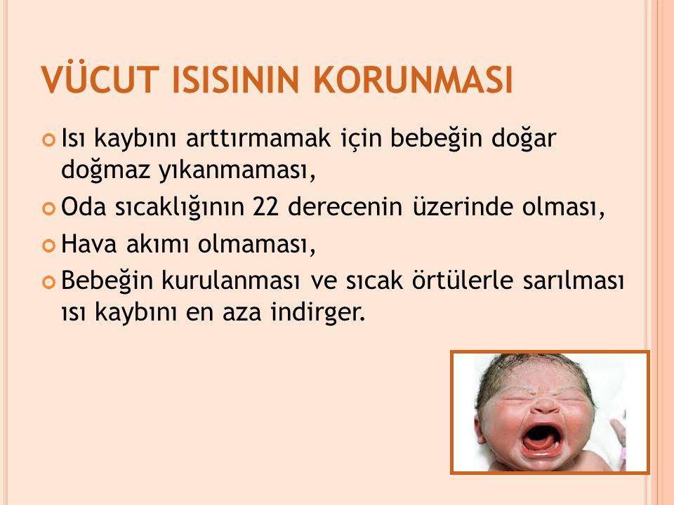Isı kaybını arttırmamak için bebeğin doğar doğmaz yıkanmaması, Oda sıcaklığının 22 derecenin üzerinde olması, Hava akımı olmaması, Bebeğin kurulanması ve sıcak örtülerle sarılması ısı kaybını en aza indirger.