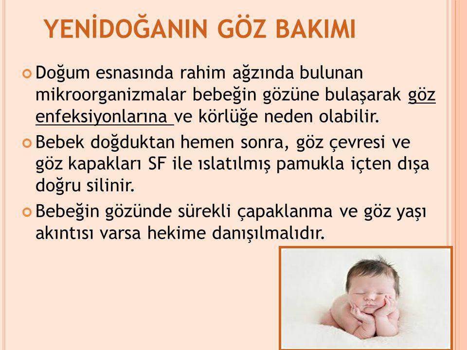 YENİDOĞANIN GÖZ BAKIMI Doğum esnasında rahim ağzında bulunan mikroorganizmalar bebeğin gözüne bulaşarak göz enfeksiyonlarına ve körlüğe neden olabilir