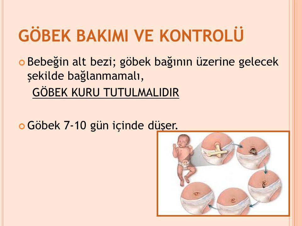 GÖBEK BAKIMI VE KONTROLÜ Bebeğin alt bezi; göbek bağının üzerine gelecek şekilde bağlanmamalı, GÖBEK KURU TUTULMALIDIR Göbek 7-10 gün içinde düşer.