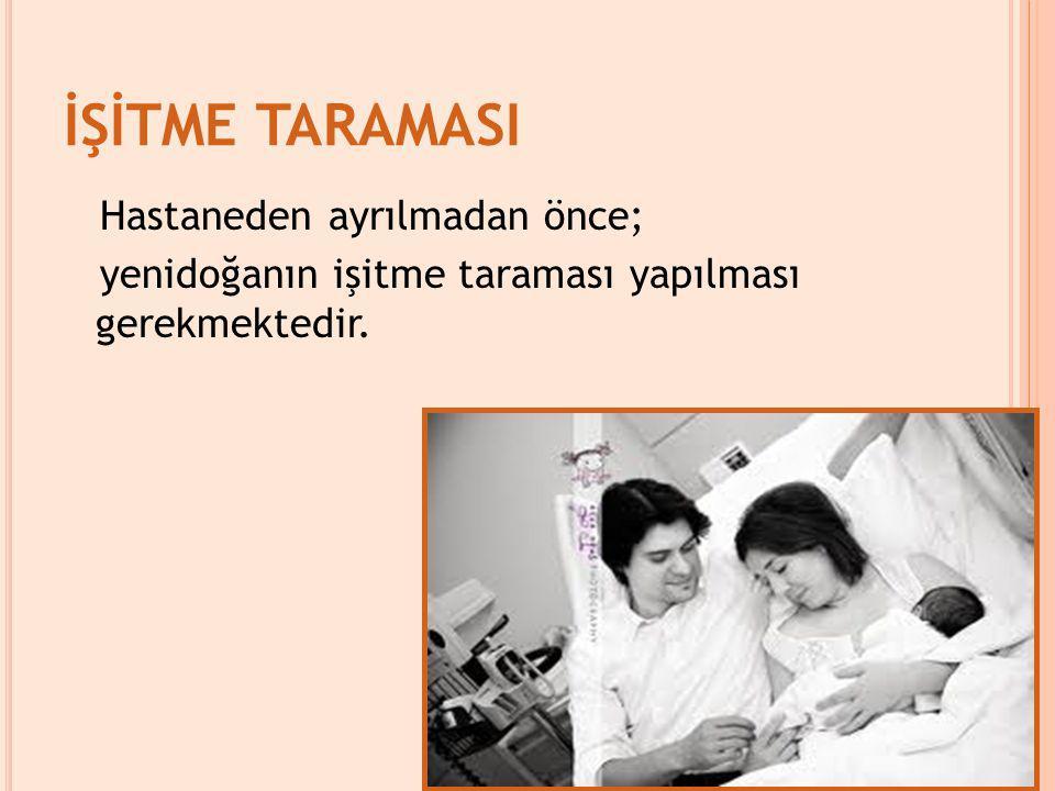 İŞİTME TARAMASI Hastaneden ayrılmadan önce; yenidoğanın işitme taraması yapılması gerekmektedir.