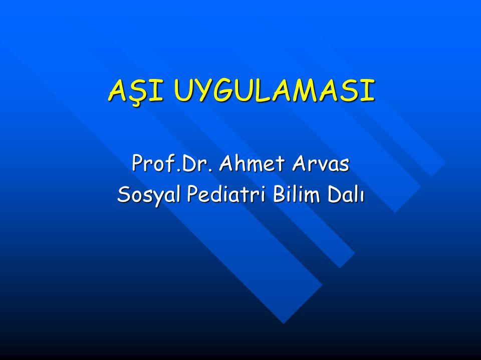 AŞI UYGULAMASI Prof.Dr. Ahmet Arvas Sosyal Pediatri Bilim Dalı