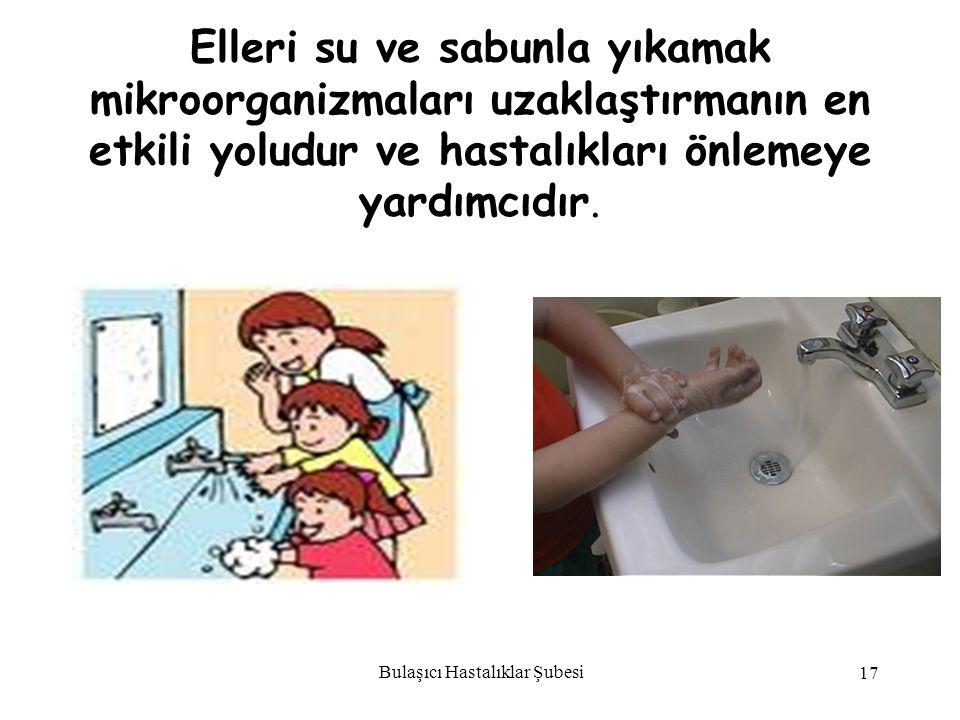 Bulaşıcı Hastalıklar Şubesi 17 Elleri su ve sabunla yıkamak mikroorganizmaları uzaklaştırmanın en etkili yoludur ve hastalıkları önlemeye yardımcıdır.