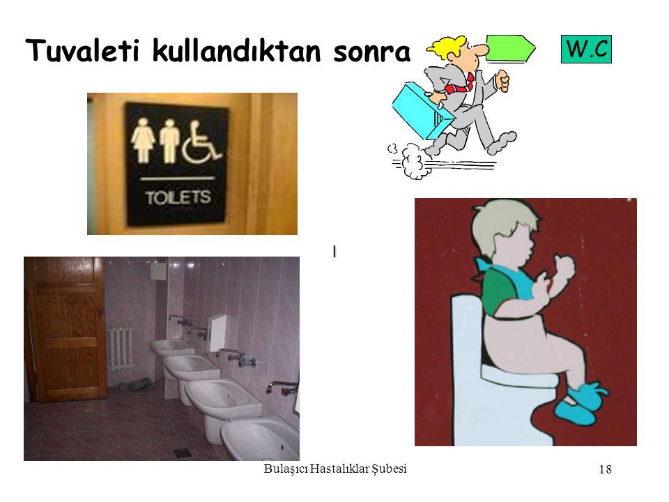 Bulaşıcı Hastalıklar Şubesi 18 Tuvaleti kullandıktan sonra W.C l