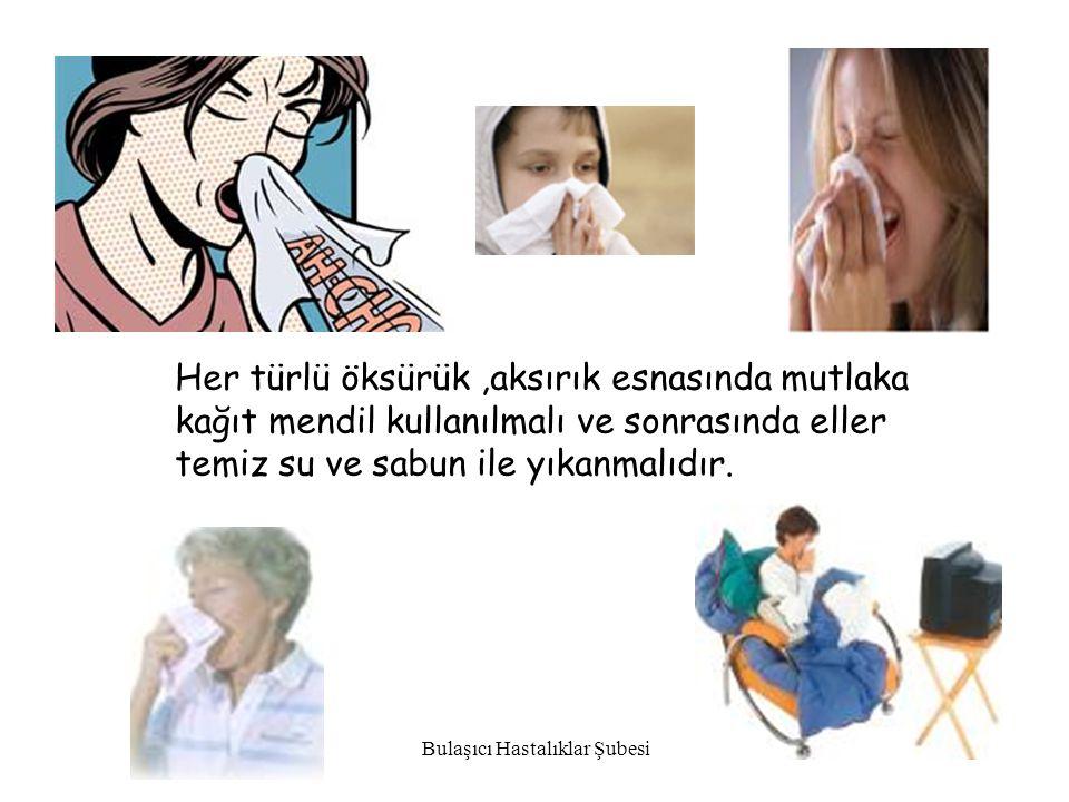 Bulaşıcı Hastalıklar Şubesi 24 Her türlü öksürük,aksırık esnasında mutlaka kağıt mendil kullanılmalı ve sonrasında eller temiz su ve sabun ile yıkanma
