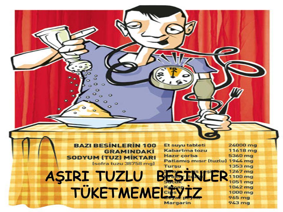 AŞIRI TUZLU BESİNLER TÜKETMEMELİYİZ