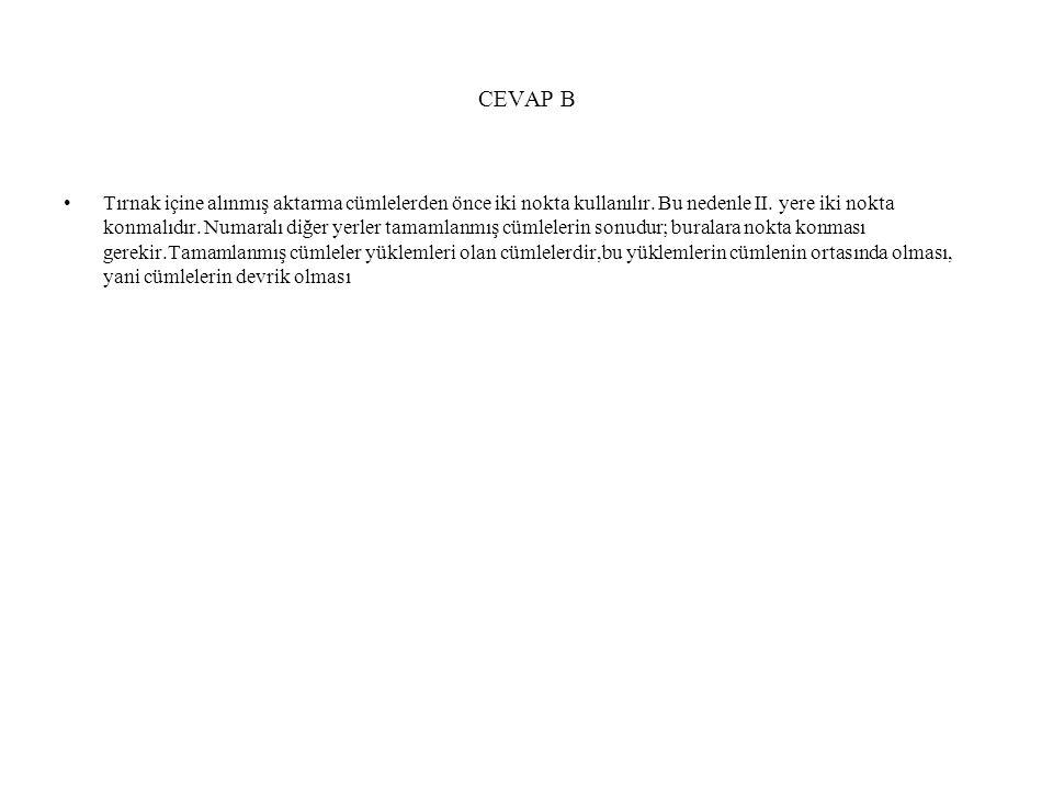 CEVAP B Tırnak içine alınmış aktarma cümlelerden önce iki nokta kullanılır. Bu nedenle II. yere iki nokta konmalıdır. Numaralı diğer yerler tamamlanmı