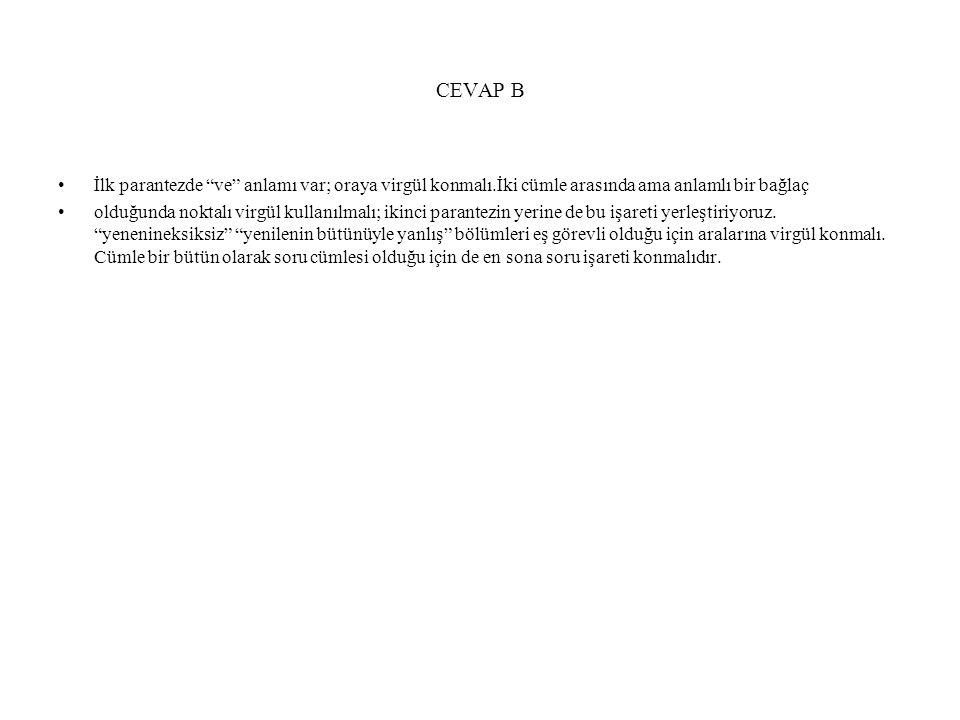 """CEVAP B İlk parantezde """"ve"""" anlamı var; oraya virgül konmalı.İki cümle arasında ama anlamlı bir bağlaç olduğunda noktalı virgül kullanılmalı; ikinci p"""