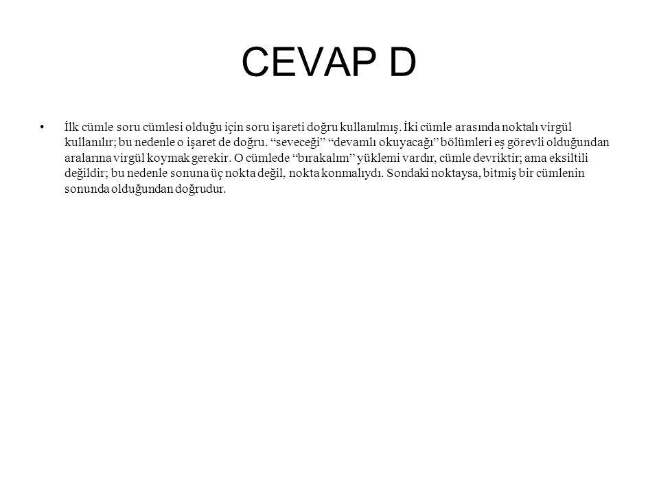 CEVAP D İlk cümle soru cümlesi olduğu için soru işareti doğru kullanılmış. İki cümle arasında noktalı virgül kullanılır; bu nedenle o işaret de doğru.