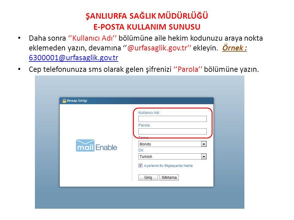 Daha sonra ''Kullanıcı Adı'' bölümüne aile hekim kodunuzu araya nokta eklemeden yazın, devamına ''@urfasaglik.gov.tr'' ekleyin. Örnek : 6300001@urfasa