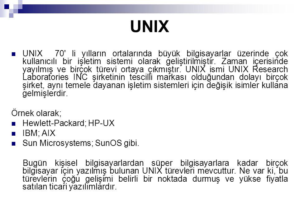 UNIX UNIX 70' li yılların ortalarında büyük bilgisayarlar üzerinde çok kullanıcılı bir işletim sistemi olarak geliştirilmiştir. Zaman içerisinde yayıl