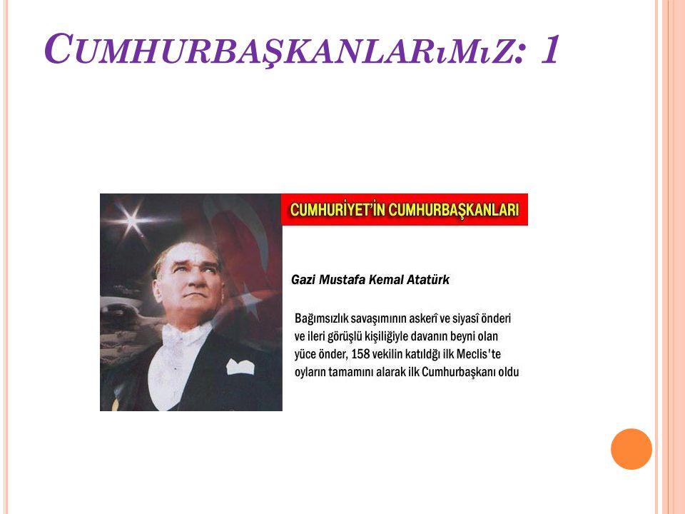 C UMHURBAŞKANLARıMıZ : Mustafa Kemal ATATÜRK İsmet İNÖNÜ Celal BAYAR Cemal GÜRSEL Cevdet SUNAY Fahri KORUTÜRK Kenan EVREN Turgut ÖZAL Süleyman DEMİREL