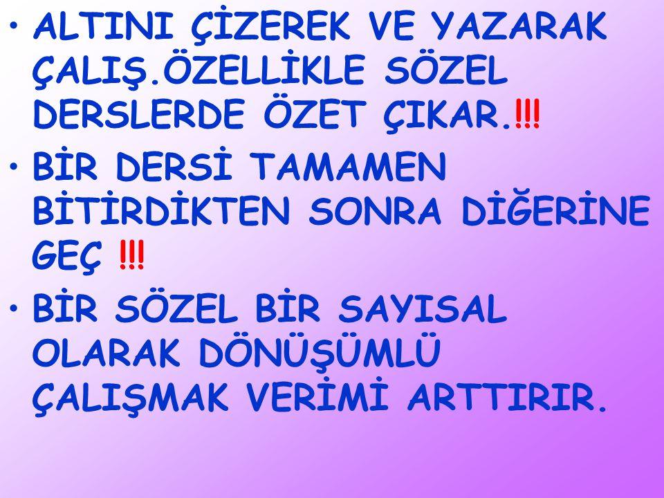 ALTINI ÇİZEREK VE YAZARAK ÇALIŞ.ÖZELLİKLE SÖZEL DERSLERDE ÖZET ÇIKAR.!!.
