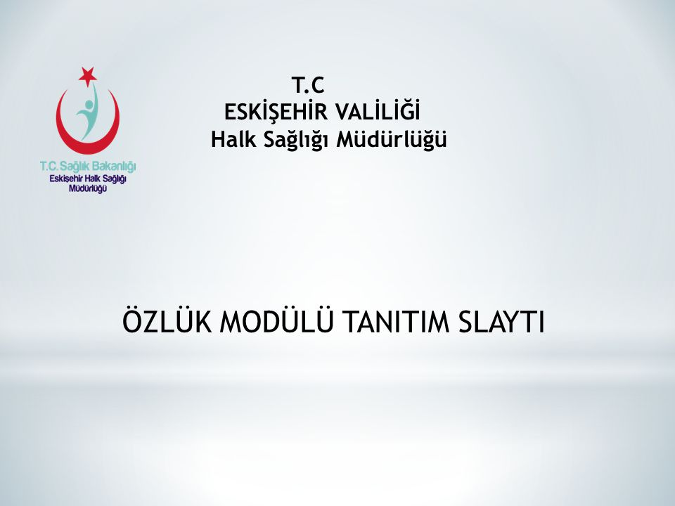 T.C ESKİŞEHİR VALİLİĞİ Halk Sağlığı Müdürlüğü ÖZLÜK MODÜLÜ TANITIM SLAYTI