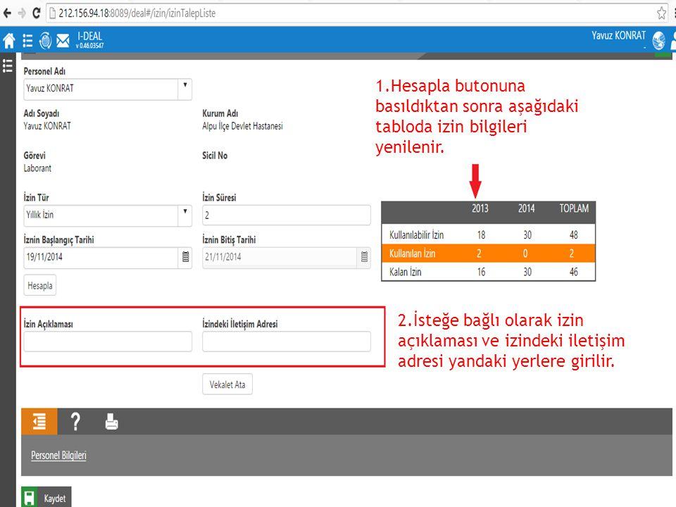 1.Hesapla butonuna basıldıktan sonra aşağıdaki tabloda izin bilgileri yenilenir. 2.İsteğe bağlı olarak izin açıklaması ve izindeki iletişim adresi yan