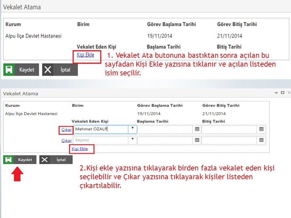 1. Vekalet Ata butonuna bastıktan sonra açılan bu sayfadan Kişi Ekle yazısına tıklanır ve açılan listeden isim seçilir. 2.Kişi ekle yazısına tıklayara