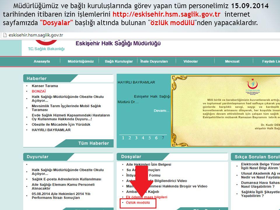 Müdürlüğümüz ve bağlı kuruluşlarında görev yapan tüm personelimiz 15.09.2014 tarihinden itibaren izin işlemlerini http://eskisehir.hsm.saglik.gov.tr i