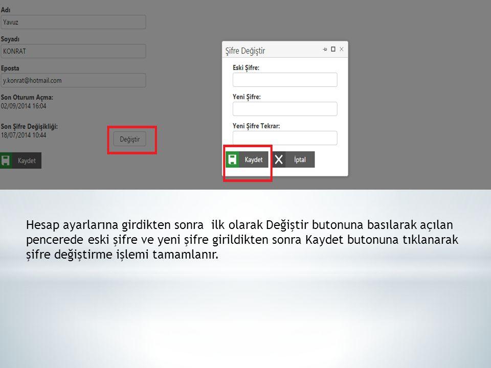 Hesap ayarlarına girdikten sonra ilk olarak Değiştir butonuna basılarak açılan pencerede eski şifre ve yeni şifre girildikten sonra Kaydet butonuna tı