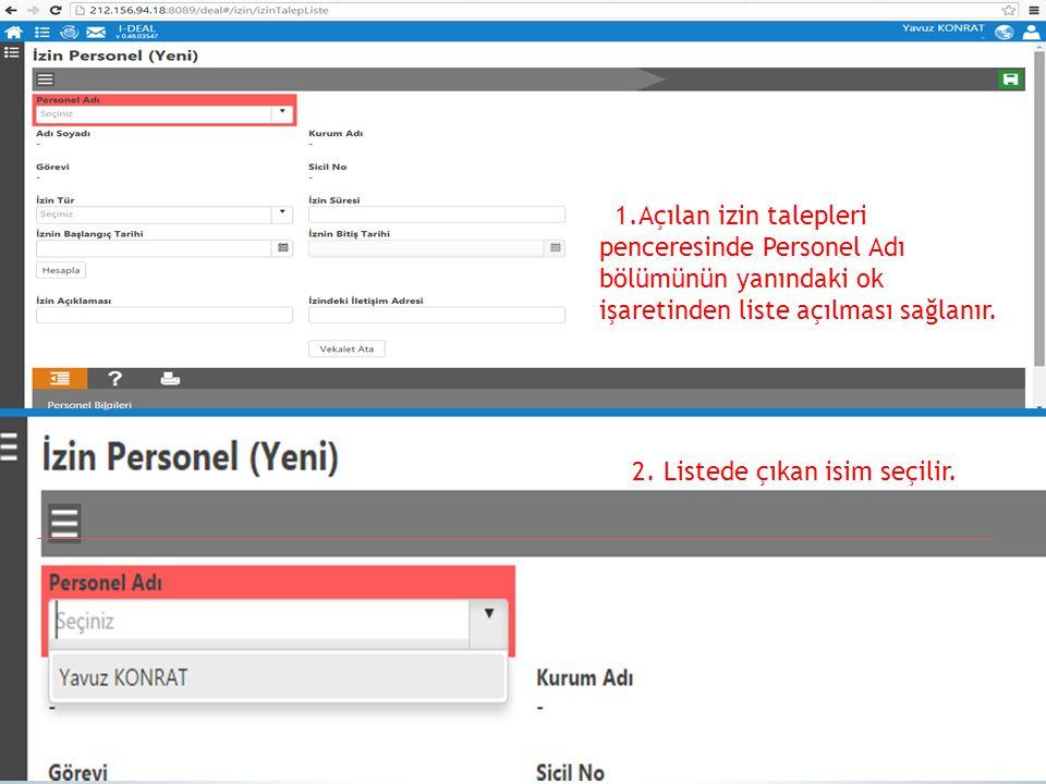 1.Açılan izin talepleri penceresinde Personel Adı bölümünün yanındaki ok işaretinden liste açılması sağlanır. 2. Listede çıkan isim seçilir.
