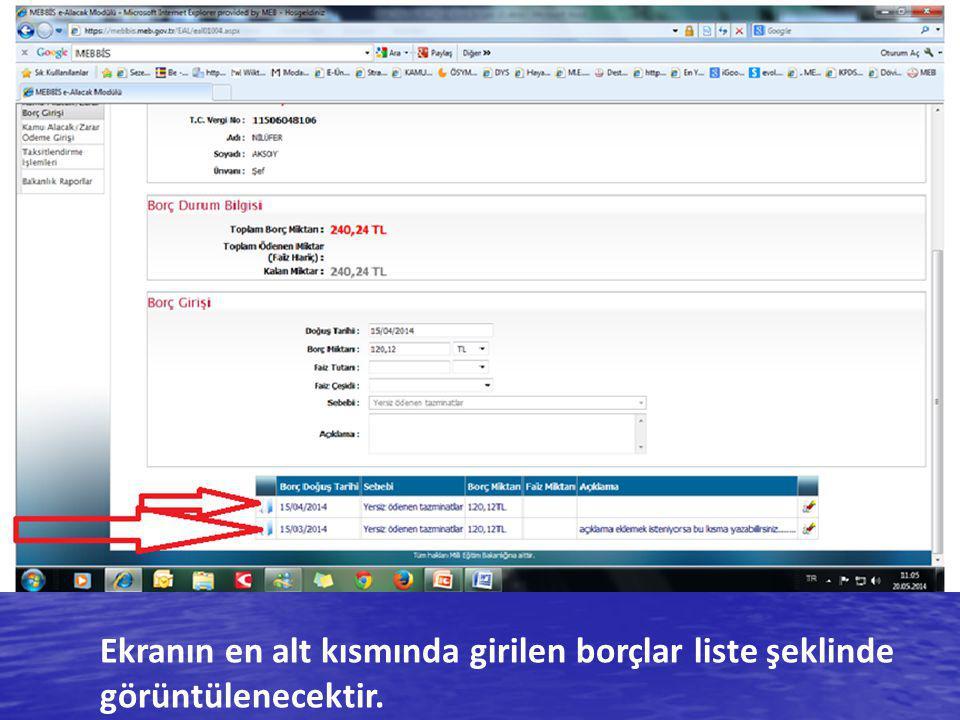 Ekranın en alt kısmında girilen borçlar liste şeklinde görüntülenecektir.