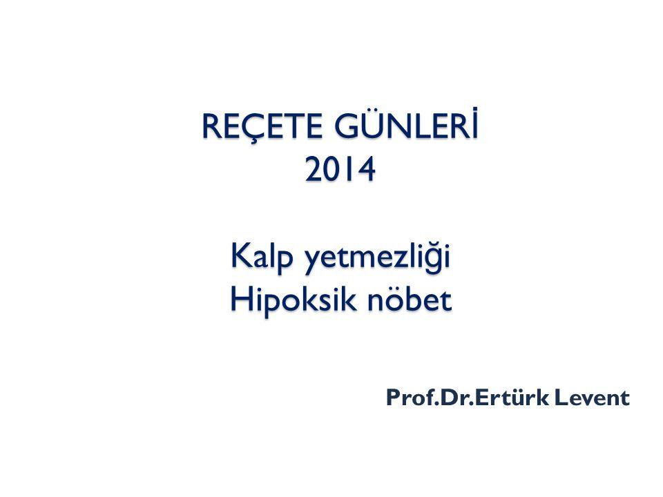 REÇETE GÜNLER İ 2014 Kalp yetmezli ğ i Hipoksik nöbet Prof.Dr.Ertürk Levent