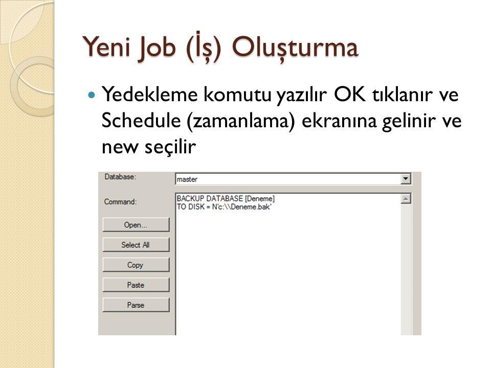 Yeni Job ( İ ş) Oluşturma Yedekleme komutu yazılır OK tıklanır ve Schedule (zamanlama) ekranına gelinir ve new seçilir