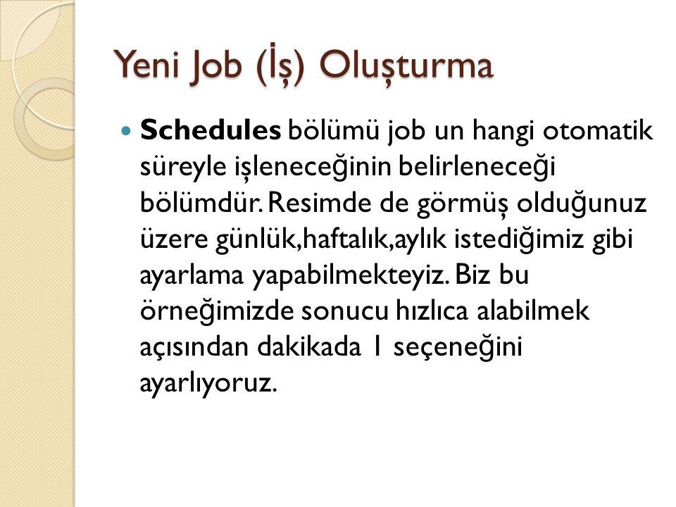 Yeni Job ( İ ş) Oluşturma Schedules bölümü job un hangi otomatik süreyle işlenece ğ inin belirlenece ğ i bölümdür. Resimde de görmüş oldu ğ unuz üzere