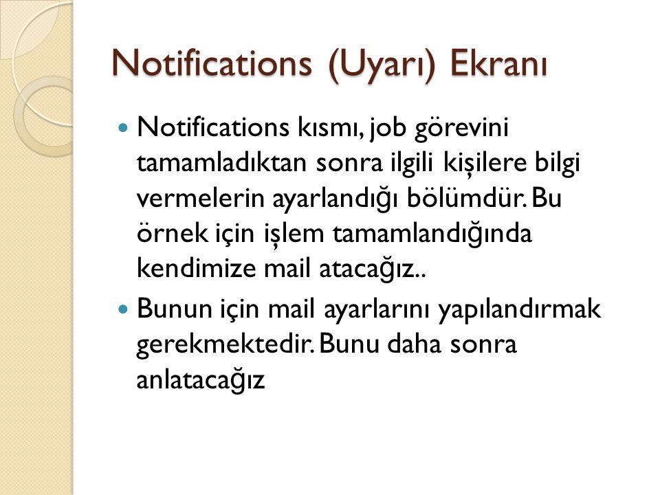 Notifications (Uyarı) Ekranı Notifications kısmı, job görevini tamamladıktan sonra ilgili kişilere bilgi vermelerin ayarlandı ğ ı bölümdür. Bu örnek i