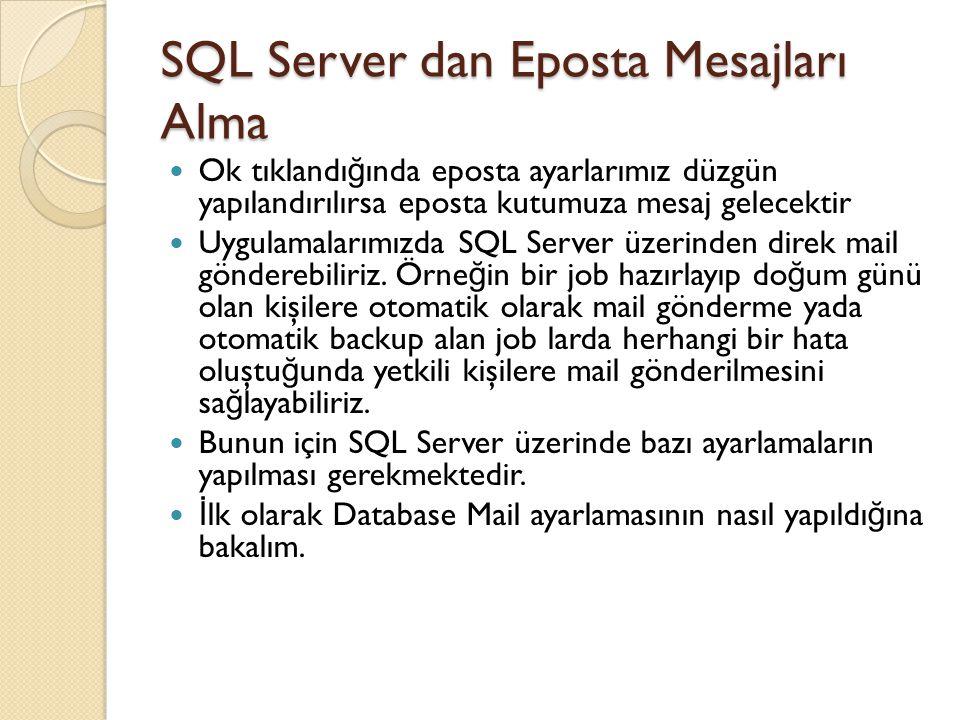 SQL Server dan Eposta Mesajları Alma Ok tıklandı ğ ında eposta ayarlarımız düzgün yapılandırılırsa eposta kutumuza mesaj gelecektir Uygulamalarımızda