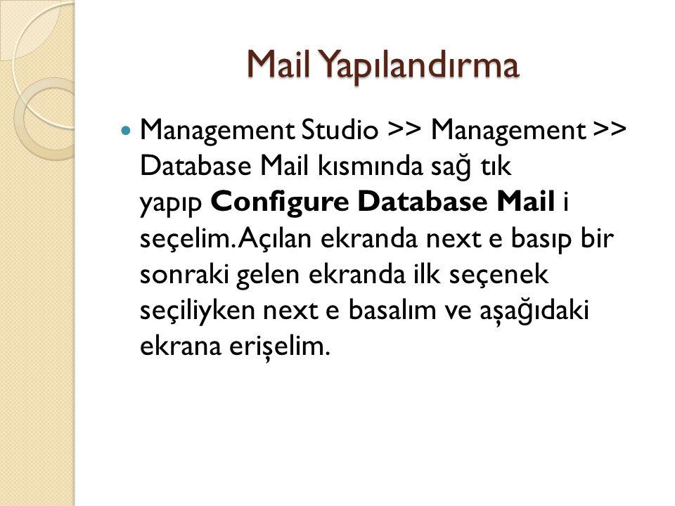 Mail Yapılandırma Management Studio >> Management >> Database Mail kısmında sa ğ tık yapıp Configure Database Mail i seçelim. Açılan ekranda next e ba