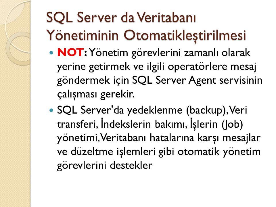 SQL Server da Veritabanı Yönetiminin Otomatikleştirilmesi NOT: Yönetim görevlerini zamanlı olarak yerine getirmek ve ilgili operatörlere mesaj gönderm