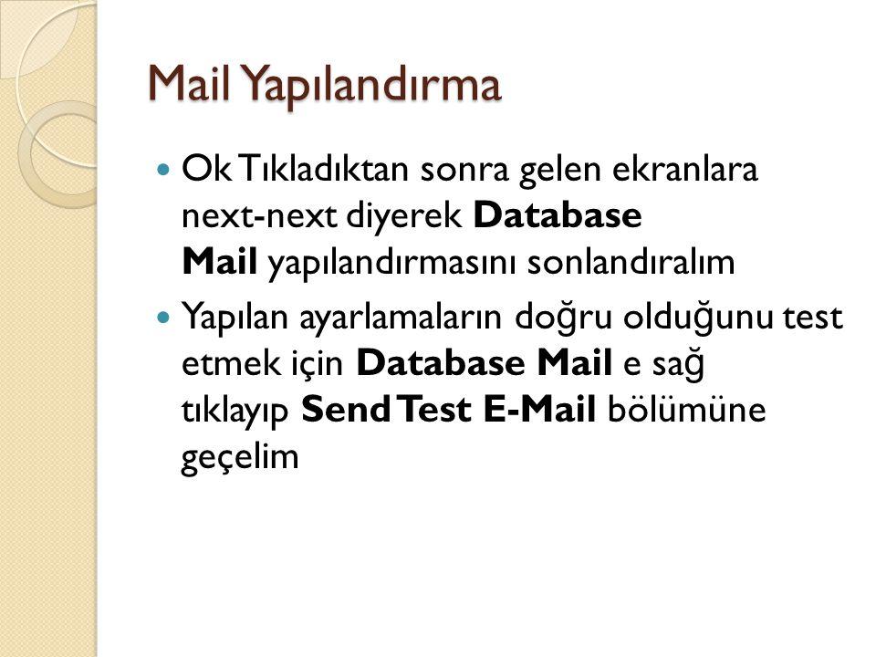 Mail Yapılandırma Ok Tıkladıktan sonra gelen ekranlara next-next diyerek Database Mail yapılandırmasını sonlandıralım Yapılan ayarlamaların do ğ ru ol