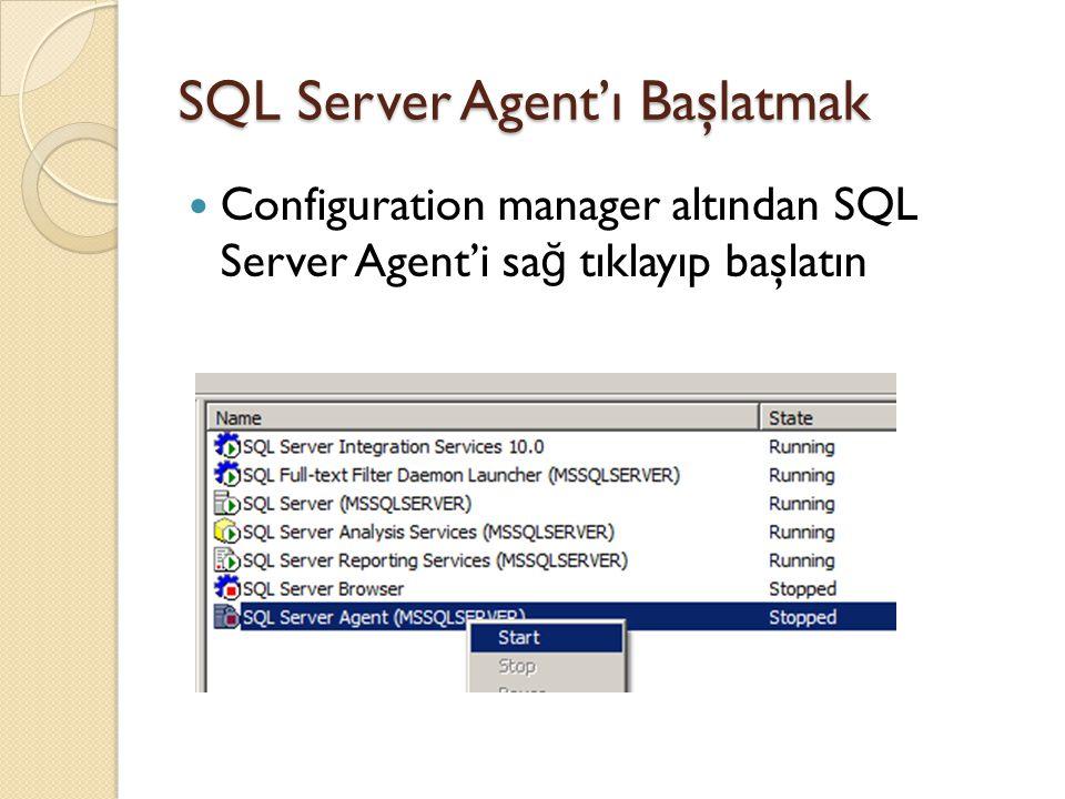 SQL Server Agent'ı Başlatmak Configuration manager altından SQL Server Agent'i sa ğ tıklayıp başlatın