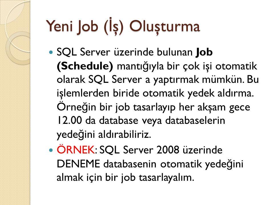 Yeni Job ( İ ş) Oluşturma SQL Server üzerinde bulunan Job (Schedule) mantı ğ ıyla bir çok işi otomatik olarak SQL Server a yaptırmak mümkün. Bu işleml