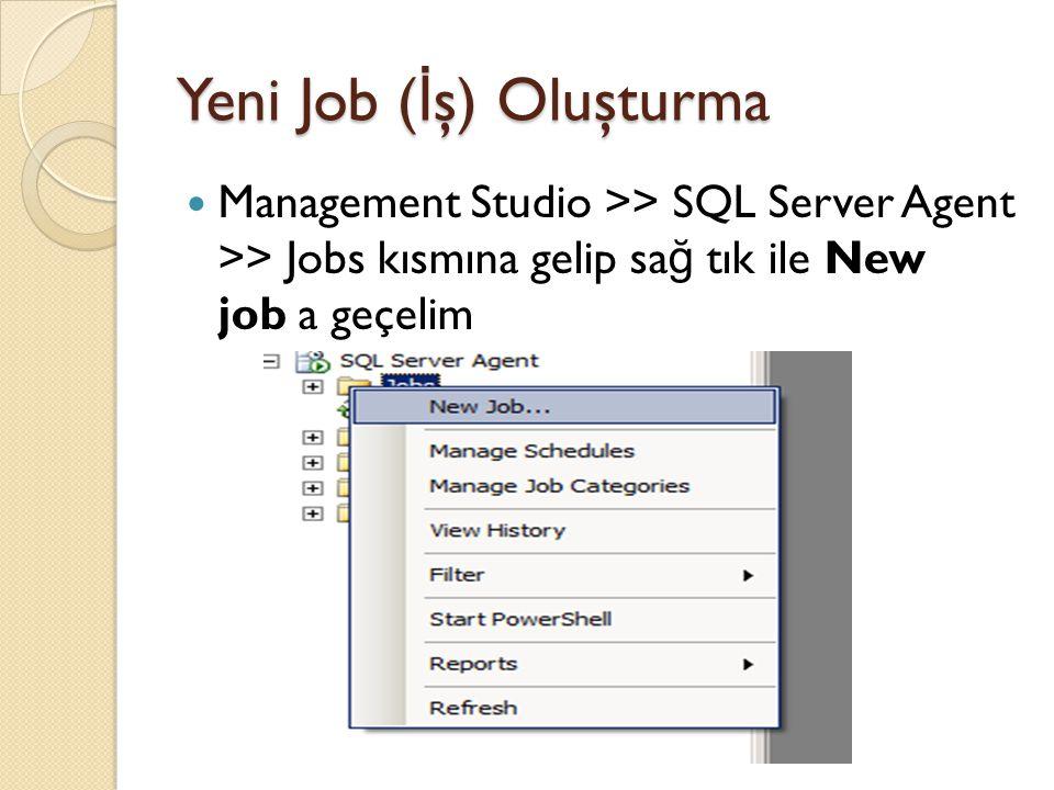 Yeni Job ( İ ş) Oluşturma Management Studio >> SQL Server Agent >> Jobs kısmına gelip sa ğ tık ile New job a geçelim