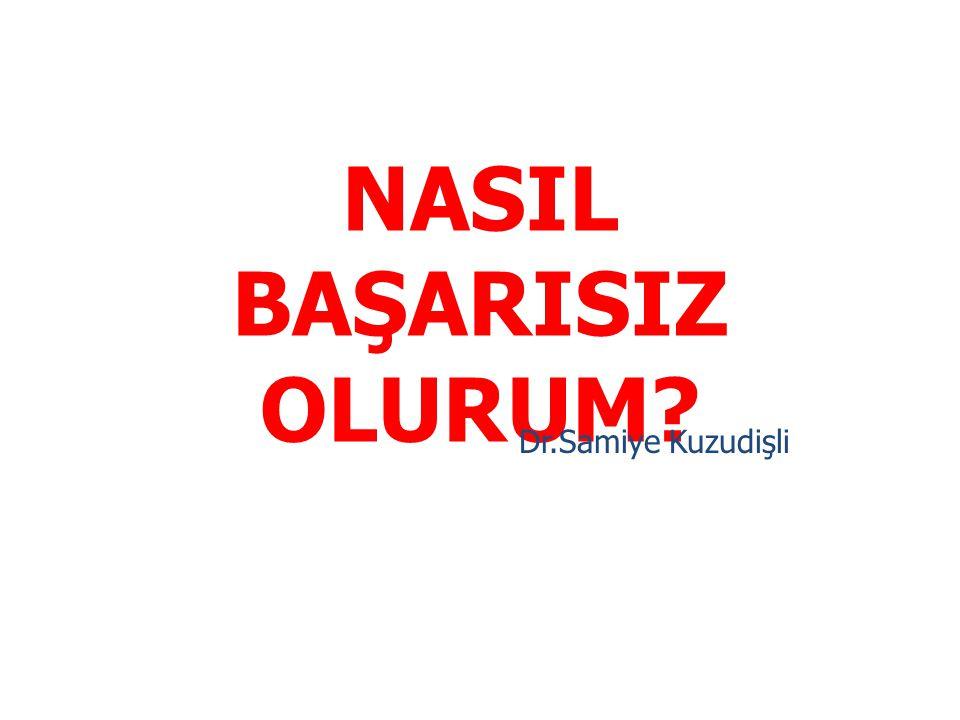 NASIL BAŞARISIZ OLURUM? Dr.Samiye Kuzudişli