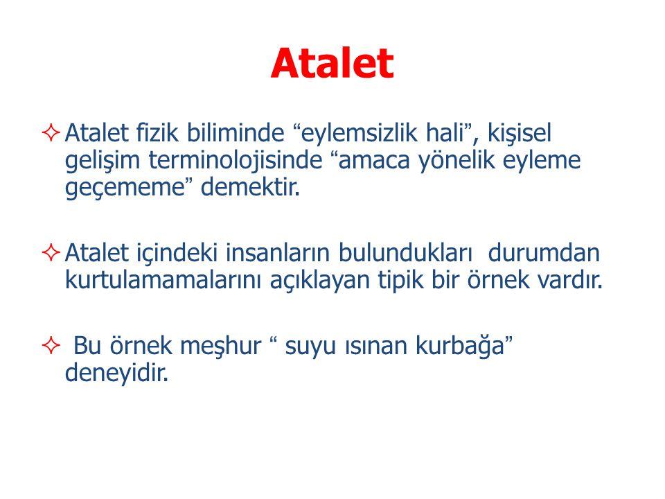 """Atalet  Atalet fizik biliminde """"eylemsizlik hali"""", kişisel gelişim terminolojisinde """"amaca yönelik eyleme geçememe"""" demektir.  Atalet içindeki insan"""