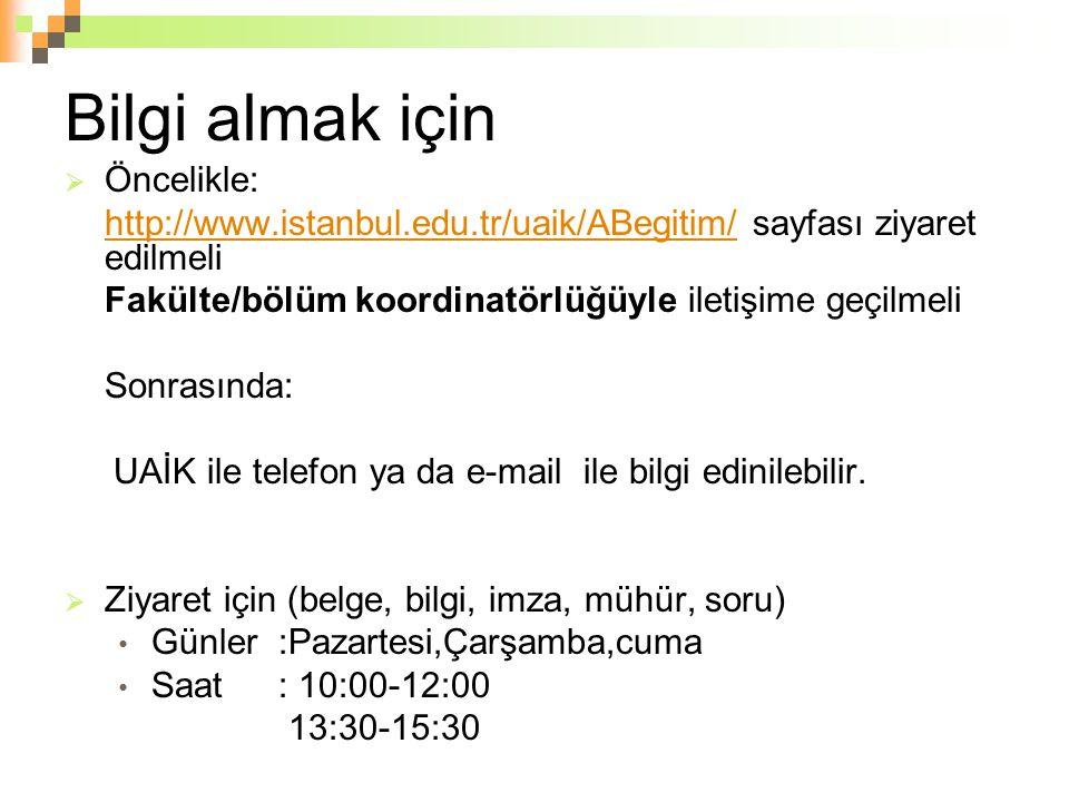 Bilgi almak için  Öncelikle: http://www.istanbul.edu.tr/uaik/ABegitim/http://www.istanbul.edu.tr/uaik/ABegitim/ sayfası ziyaret edilmeli Fakülte/bölü